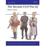 [( The Russian Civil War: The White Armies v. 2 )] [by: Mikhail Khvostov] [Jul-1997]