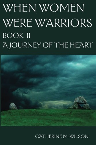 When Women Were Warriors Book II: A Journey of the Heart (Volume 2)