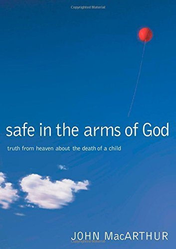 Safe in the Arms of God by MacArthur. John F. ( 2003 ) (Safe In The Arms Of God)