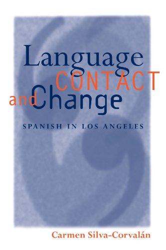 Language Contact and Change: Spanish in Los Angeles (Oxford Studies in Language Contact) by Carmen Silva Corvalan