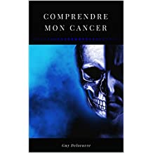 Comprendre mon Cancer (French Edition)