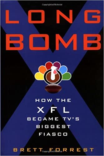 Long Bomb How the XFL Became TVs Biggest Fiasco