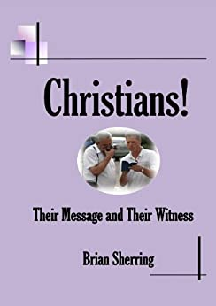 Christians! Their Message and Their Witness by [Sherring, Brian]