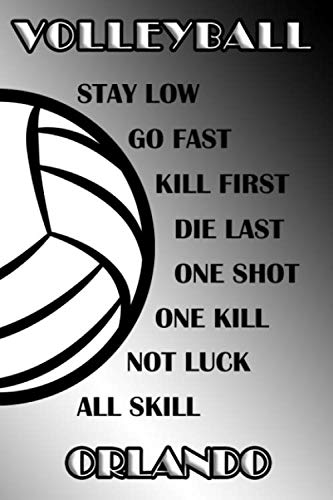 Volleyball Stay Low Go Fast Kill First Die Last One Shot One Kill Not Luck All Skill Orlando: College Ruled | Composition Book | Black and White School Colors