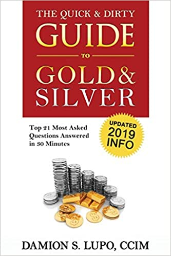 The Quick & Dirty Guide to Gold & Silver: Top 21 Most Asked Questions Answered in 30 Minutes