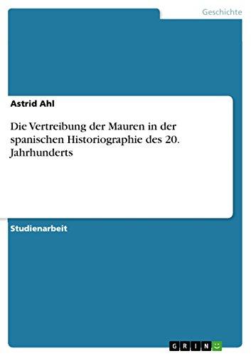 Die Vertreibung der Mauren in der spanischen Historiographie des 20. Jahrhunderts (German Edition)