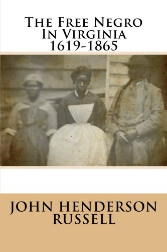 The Free Negro In Virginia 1619-1865