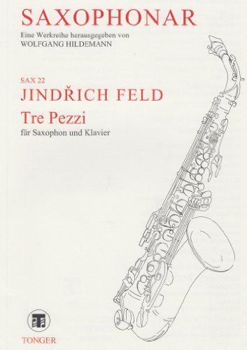 - Tre Pezzi for Saxophone (Bb or Eb) and Piano by Jindrich Feld