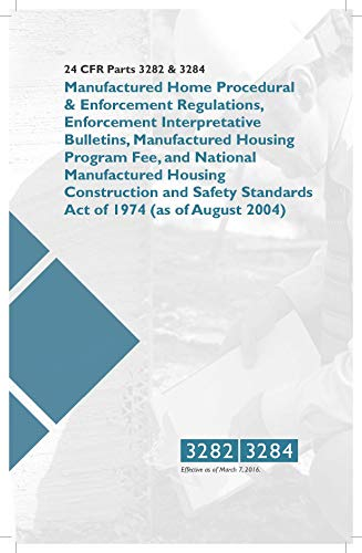 24 CFR Parts 3282 & 3284: National Manufactured Housing Construction and Safety Standards Act of 1974 (as of August 2004)