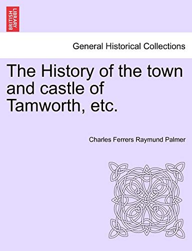 (The History of the town and castle of Tamworth, etc.)