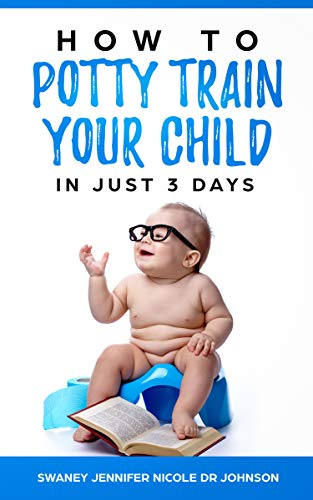 (Potty training: How to Potty Train Your Child in Just 3 Days)