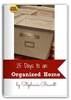 25 Days to an Organized Home Challenge: Revolutionize Your Life and Gain More Time by [Brandt, Stephanie]