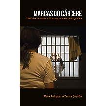 Marcas do Cárcere: Histórias de mães e filhos separados pelas grades
