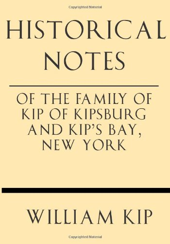 Historical Notes of the Family of Kip of Kipsburg and Kip's Bay, New York ebook