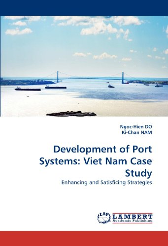 Development of Port Systems: Viet Nam Case Study: Enhancing and Satisficing Strategies by Ngoc Hien Do