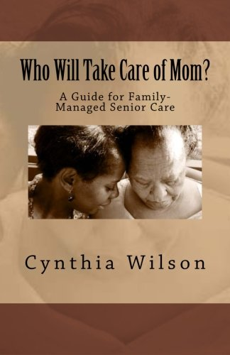 Who Will Take Care of Mom?: A Guide for Family-Managed Senior Care