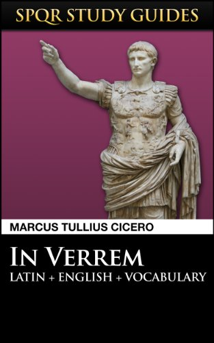 Cicero: Against Verres in Latin + English (SPQR Study Guides Book 4)