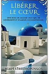 Libérer le coeur - Une dose de sagesse grecque, de générosité et d'amour inconditionnel (French Edition) Paperback