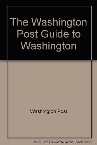 The Washington Post Guide to Washington
