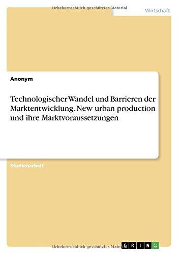 Technologischer Wandel Und Barrieren Der Marktentwicklung. New Urban Production Und Ihre Marktvoraussetzungen (German Edition) ebook