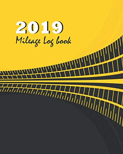 2019 Mileage Log book: Black and Yellow Tire Cover, Tracking Your Daily Miles, Vehicle Mileage for Small Business Taxes, Expense Management 8