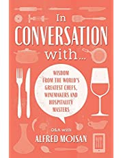 In Conversation With...: Wisdom from the World's Greatest Chefs, Winemakers and Hospitality Masters