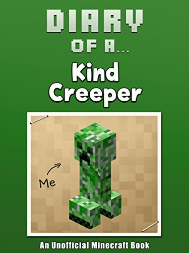 [R.e.a.d] Diary of a Kind Creeper [An Unofficial Minecraft Book] (Crafty Tales Book 14)<br />Z.I.P