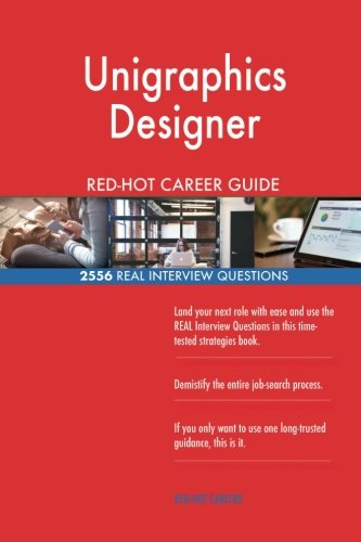 Unigraphics Designer RED-HOT Career Guide; 2556 REAL Interview Questions