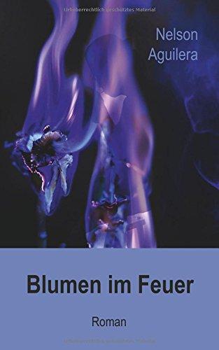 Blumen Im Feuer  [Aguilera, Nelson] (Tapa Blanda)