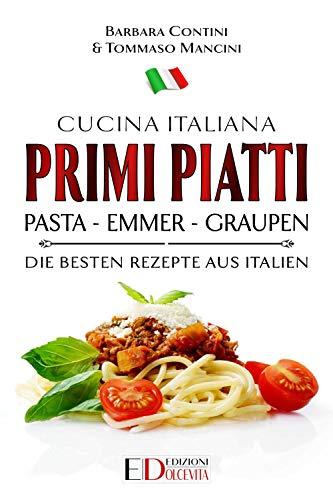 Primi Piatti: Pasta - Emmer - Graupen: Die besten Rezepte ...