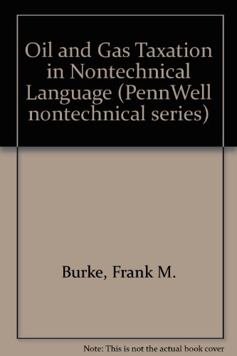 Oil & Gas Taxation in Nontechnical Language (PennWell nontechnical series) by Pennwell Corp