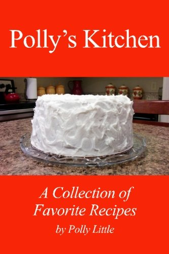 Polly's Kitchen: A Collection of Favorite Recipes: Polly's Kitchen: A Collection of Favorite Recipes pdf epub