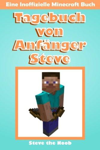 tagebuch-von-anfanger-steve-eine-inoffizielle-minecraft-buch-minecraft-tagebuch-von-anfanger-steve-sammlung-volume-1-german-edition