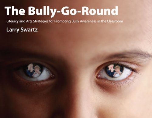 The Bully-Go-Round: Strategies for Promoting Bully Awareness in the Classroom by Larry Swartz - Pembroke Mall Gardens