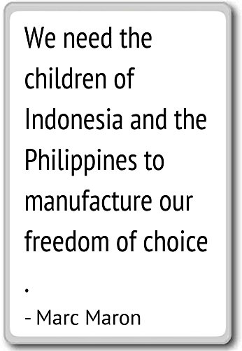 We need the children of Indonesia and the Philip... - Marc Maron quotes fridge magnet, White
