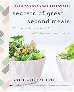 Secrets of Great Second Meals: Flexible Modern Recipes That Value