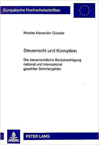 Book Steuerrecht Und Korruption: Die Steuerrechtliche Beruecksichtigung National Und International Gezahlter Schmiergelder (Europaeische Hochschulschriften / European University Studie)