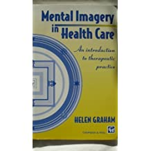 Mental Imagery in Health Care - An Introduction to Therapeutic Practice by Helen Graham (1995-02-15)