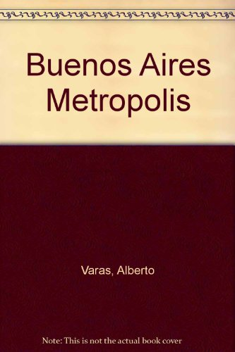 Descargar Libro Buenos Aires Metropolis Alberto Varas