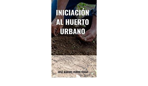 Iniciación al huerto urbano: Amazon.es: José Manuel Ferro ...