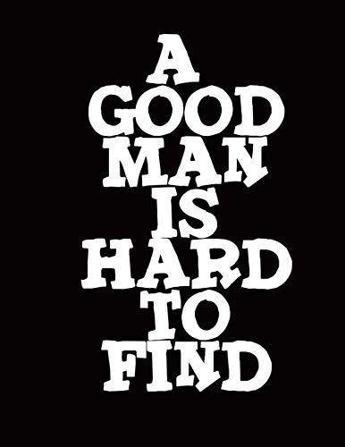 A Good Man Is Hard To Find Notebook Journal Tablet: College Ruled 8.5 x 11