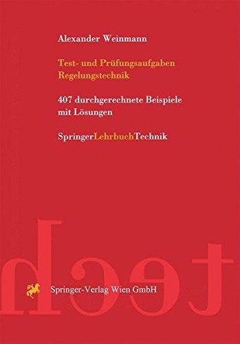 Test- und Prüfungsaufgaben Regelungstechnik: 457 durchgerechnete Beispiele mit analytischen, nummerischen und computeralgebraischen Lösungen in MATLAB und MAPLE