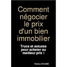 Comment Négocier Le Prix D'un Bien Immobilier ! (French Edition)