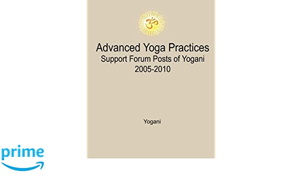 Advanced Yoga Practices Support Forum Posts of Yogani, 2005 ...