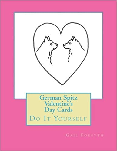 German spitz valentines day cards do it yourself gail forsyth german spitz valentines day cards do it yourself gail forsyth 9781523268184 amazon books solutioingenieria Images