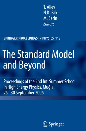 The Standard Model and Beyond: Proceedings of the 2nd Int. Summer School in High Energy Physics, Mugla, 25-30 September 2006 (Springer Proceedings in Physics)