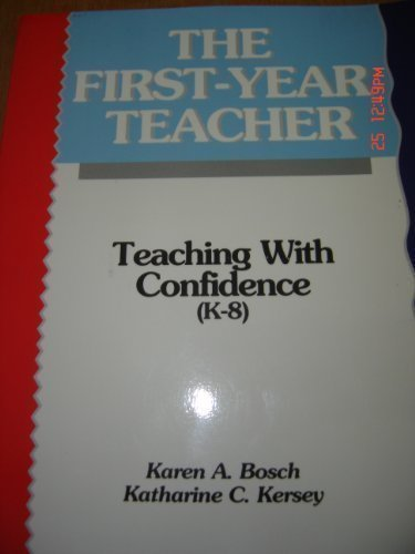 The First-Year Teacher: Teaching With Confidence (K-8) illustrated edition by Bosch, Karen A., Kersey, Katharine C. (1994) Paperback