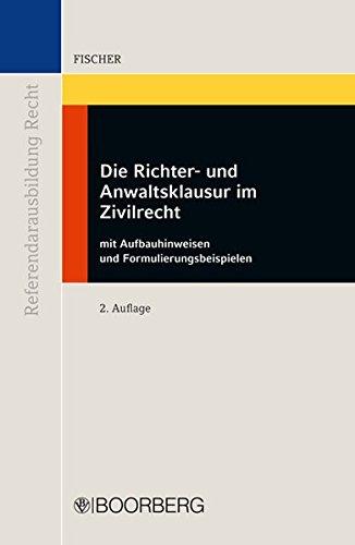 Die Richter- und Anwaltsklausur im Zivilrecht (Referendarausbildung Recht)