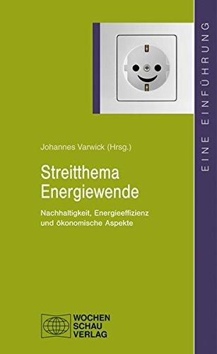 Streitthema Energiewende: Nachhaltigkeit, Energieeffizienz und ökonomische Aspekte (uni studien politik)
