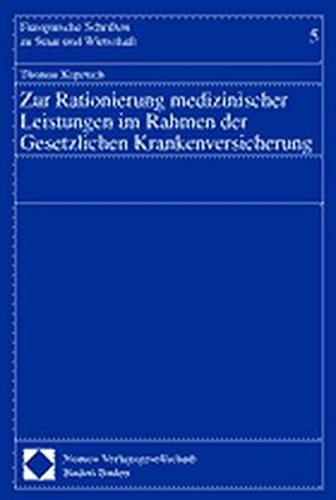 Zur Rationierung medizinischer Leistungen im Rahmen der Gesetzlichen Krankenversicherung (Europäische Schriften zu Staat und Wirtschaft)